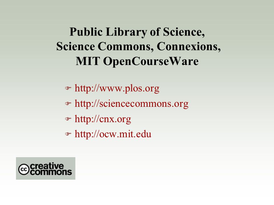 Public Library of Science, Science Commons, Connexions, MIT OpenCourseWare