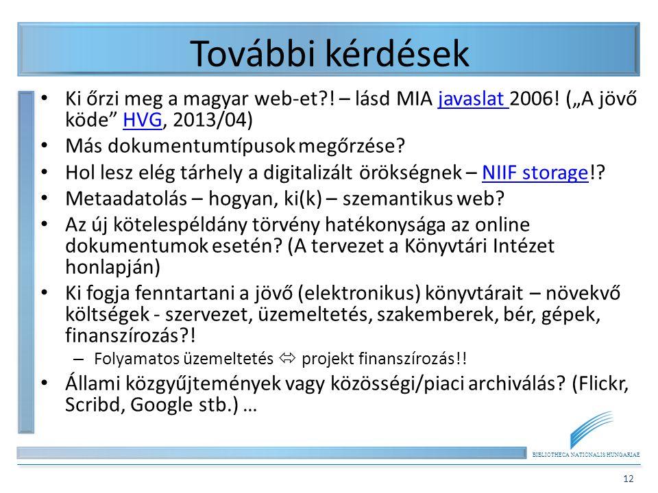 """További kérdések Ki őrzi meg a magyar web-et ! – lásd MIA javaslat 2006! (""""A jövő köde HVG, 2013/04)"""
