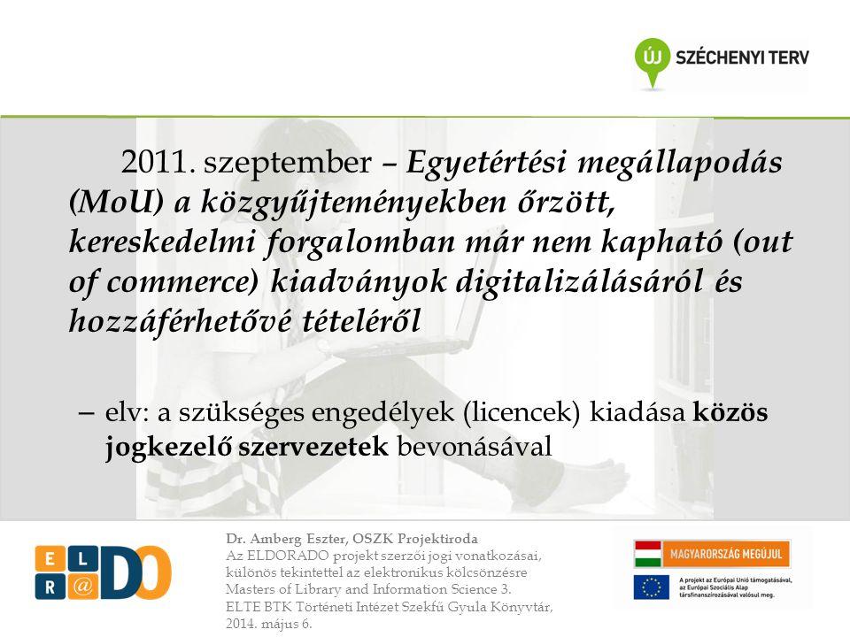 2011. szeptember – Egyetértési megállapodás (MoU) a közgyűjteményekben őrzött, kereskedelmi forgalomban már nem kapható (out of commerce) kiadványok digitalizálásáról és hozzáférhetővé tételéről
