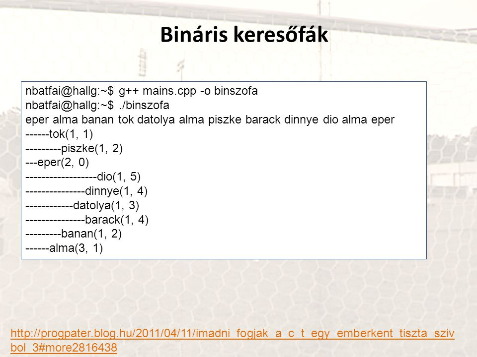 Bináris keresőfák nbatfai@hallg:~$ g++ mains.cpp -o binszofa