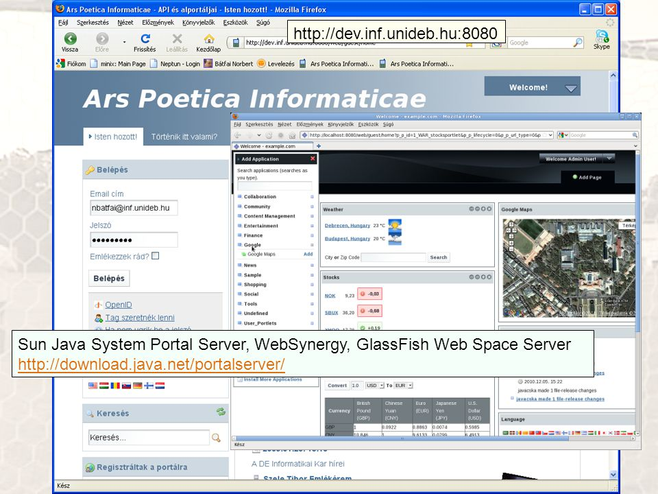 http://dev.inf.unideb.hu:8080 Sun Java System Portal Server, WebSynergy, GlassFish Web Space Server.