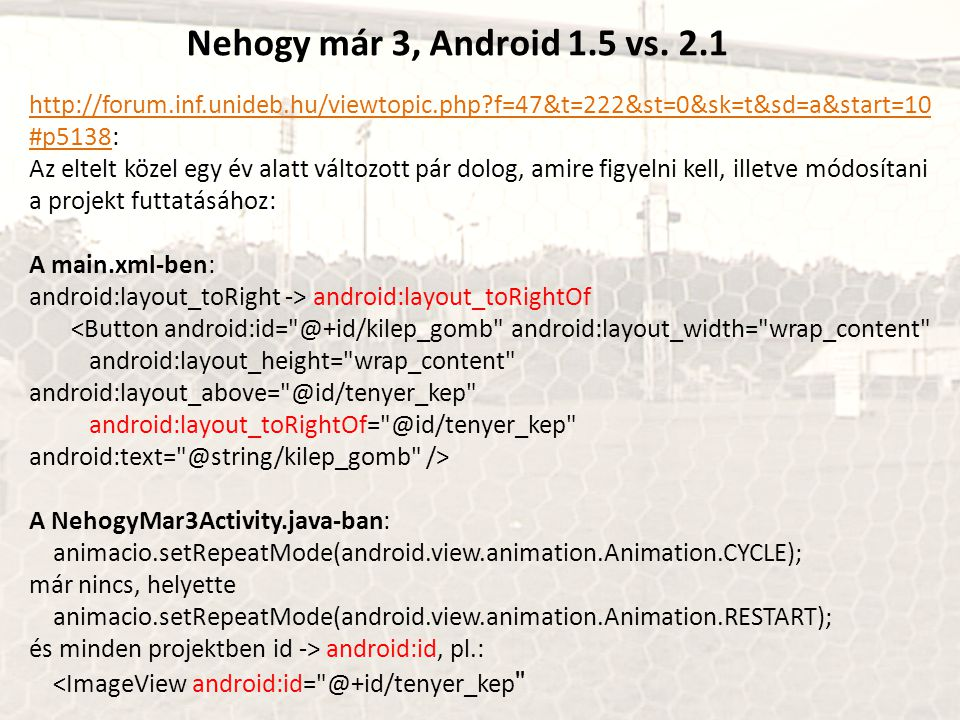 Nehogy már 3, Android 1.5 vs. 2.1 http://forum.inf.unideb.hu/viewtopic.php f=47&t=222&st=0&sk=t&sd=a&start=10#p5138: