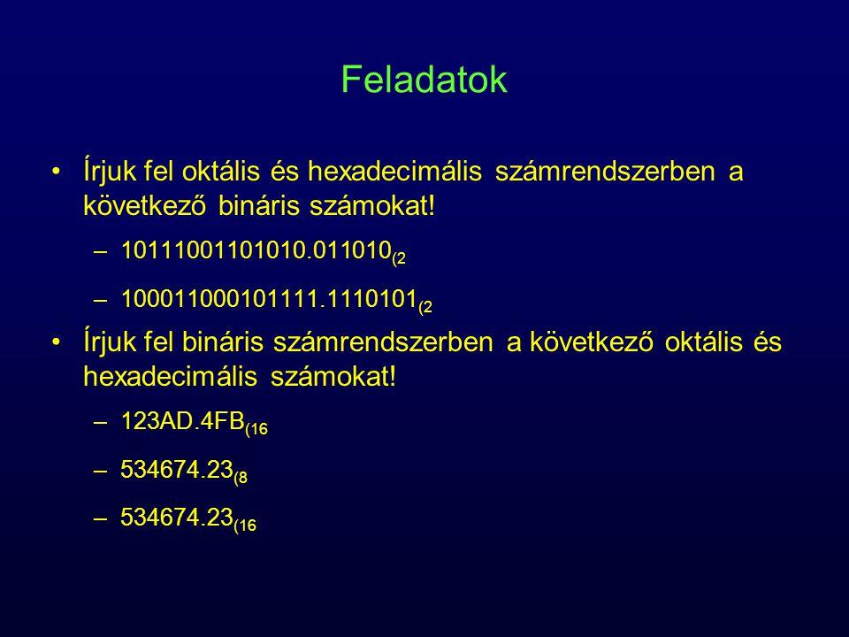 Feladatok Írjuk fel oktális és hexadecimális számrendszerben a következő bináris számokat! 10111001101010.011010(2.