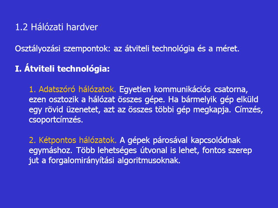 1.2 Hálózati hardver Osztályozási szempontok: az átviteli technológia és a méret. I. Átviteli technológia: