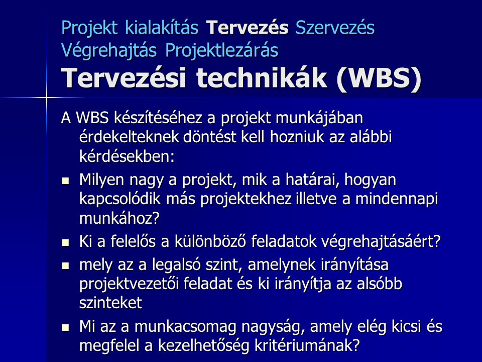 Projekt kialakítás Tervezés Szervezés Végrehajtás Projektlezárás Tervezési technikák (WBS)