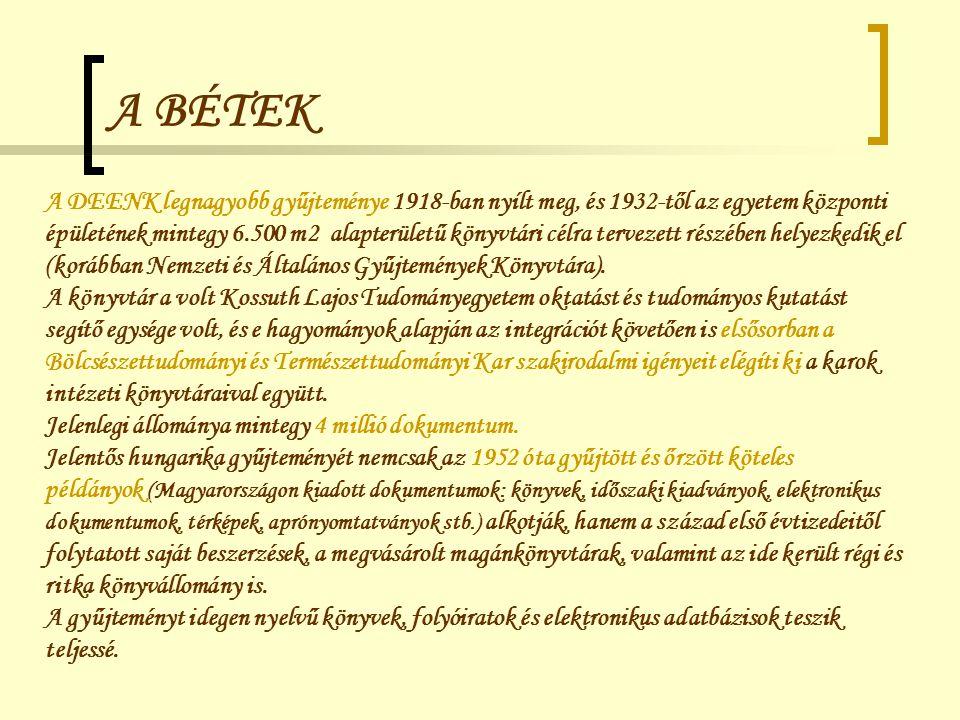 A BÉTEK A DEENK legnagyobb gyűjteménye 1918-ban nyílt meg, és 1932-től az egyetem központi.