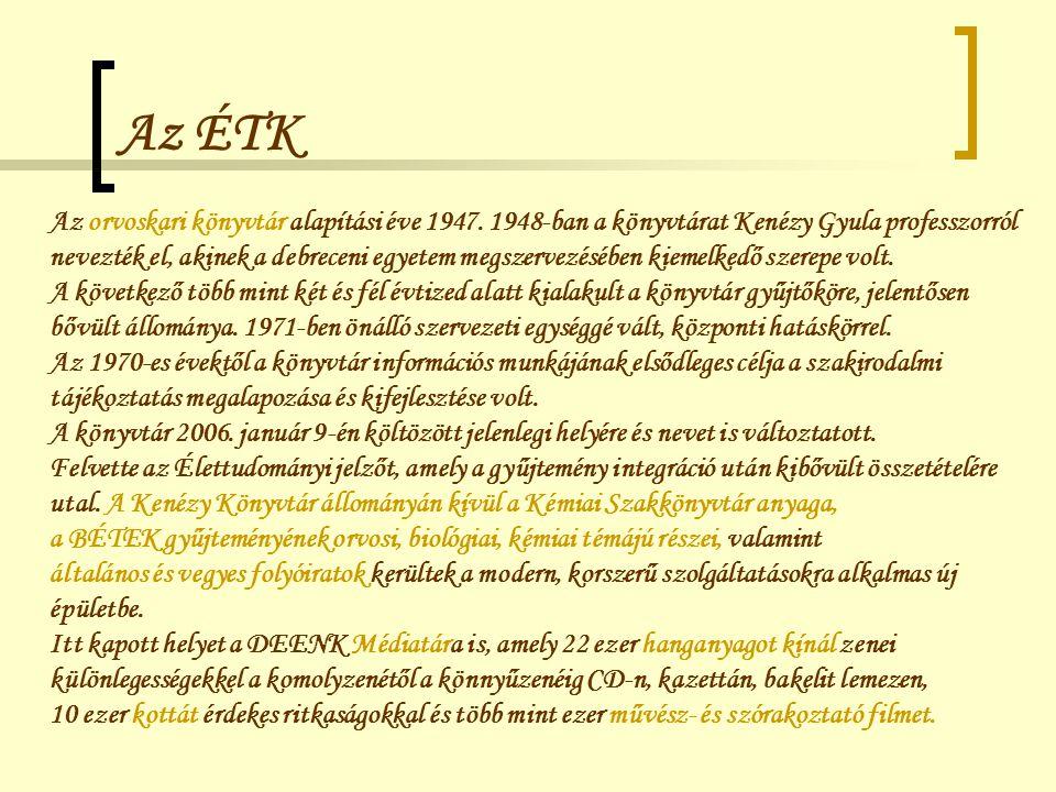 Az ÉTK Az orvoskari könyvtár alapítási éve 1947. 1948-ban a könyvtárat Kenézy Gyula professzorról.