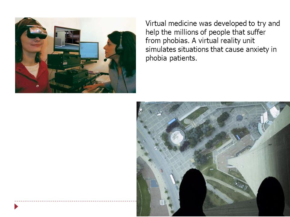 Virtual medicine was developed to try and help the millions of people that suffer from phobias.