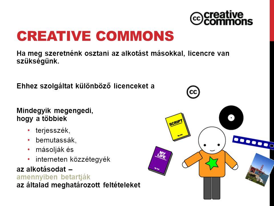 Creative Commons Ha meg szeretnénk osztani az alkotást másokkal, licencre van szükségünk. Ehhez szolgáltat különböző licenceket a.