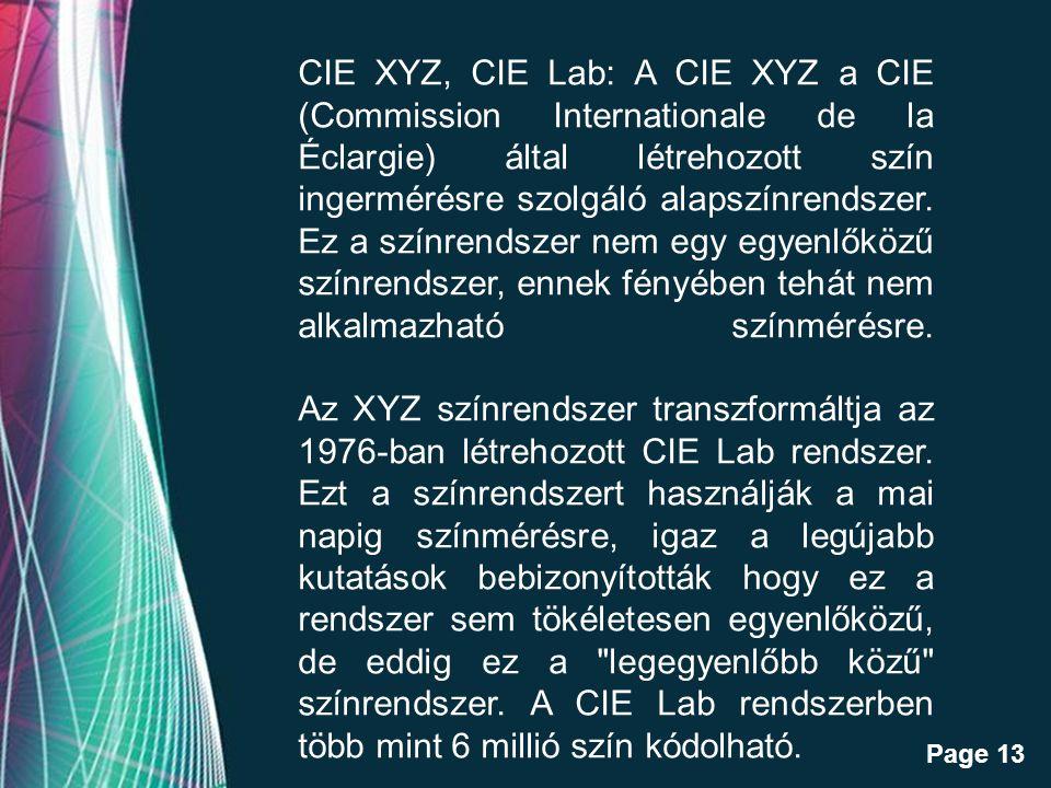 CIE XYZ, CIE Lab: A CIE XYZ a CIE (Commission Internationale de la Éclargie) által létrehozott szín ingermérésre szolgáló alapszínrendszer.
