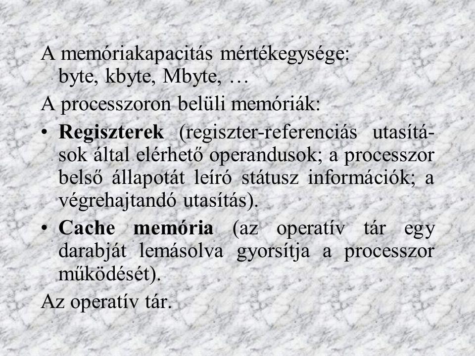 A memóriakapacitás mértékegysége: byte, kbyte, Mbyte, …