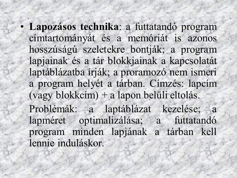 Lapozásos technika: a futtatandó program címtartományát és a memóriát is azonos hosszúságú szeletekre bontják; a program lapjainak és a tár blokkjainak a kapcsolatát laptáblázatba írják; a proramozó nem ismeri a program helyét a tárban. Címzés: lapcím (vagy blokkcím) + a lapon belüli eltolás.