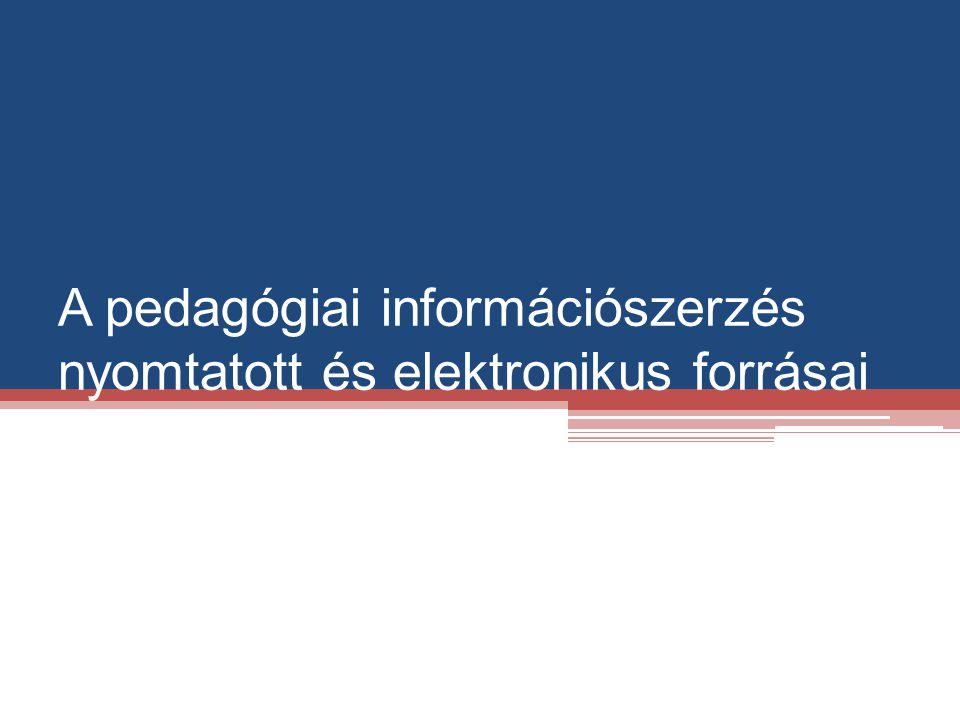 A pedagógiai információszerzés nyomtatott és elektronikus forrásai