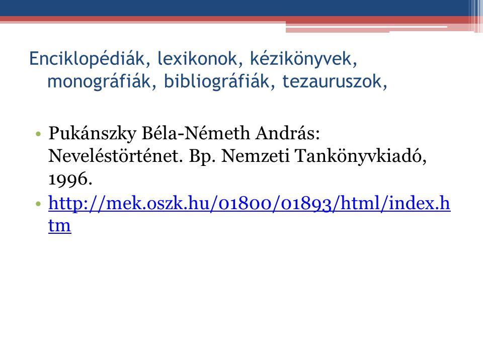 Enciklopédiák, lexikonok, kézikönyvek, monográfiák, bibliográfiák, tezauruszok,