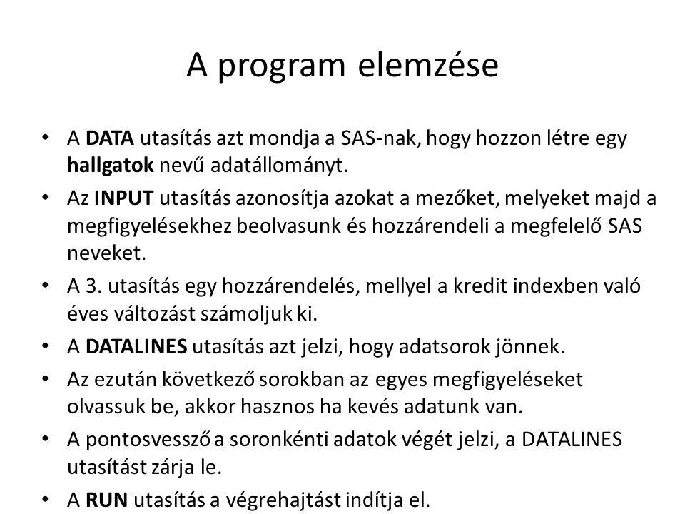 A program elemzése A DATA utasítás azt mondja a SAS-nak, hogy hozzon létre egy hallgatok nevű adatállományt.
