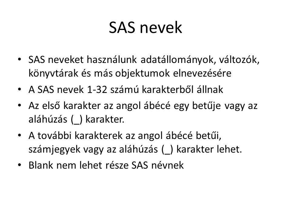 SAS nevek SAS neveket használunk adatállományok, változók, könyvtárak és más objektumok elnevezésére.