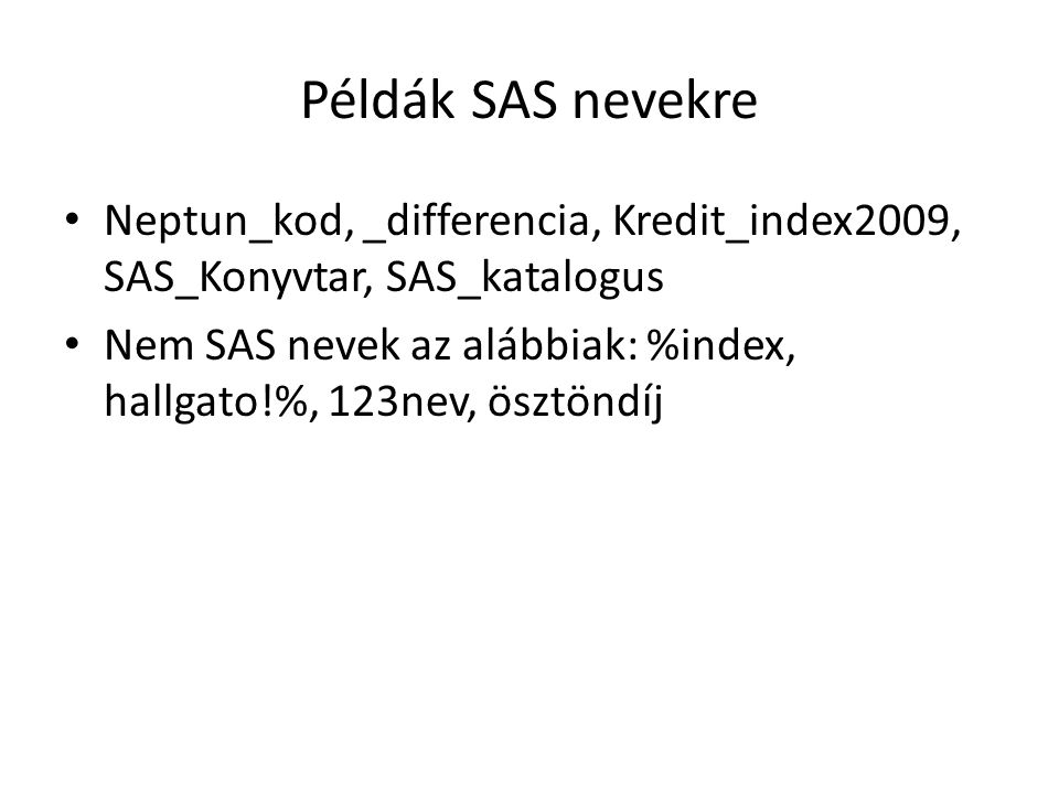 Példák SAS nevekre Neptun_kod, _differencia, Kredit_index2009, SAS_Konyvtar, SAS_katalogus.