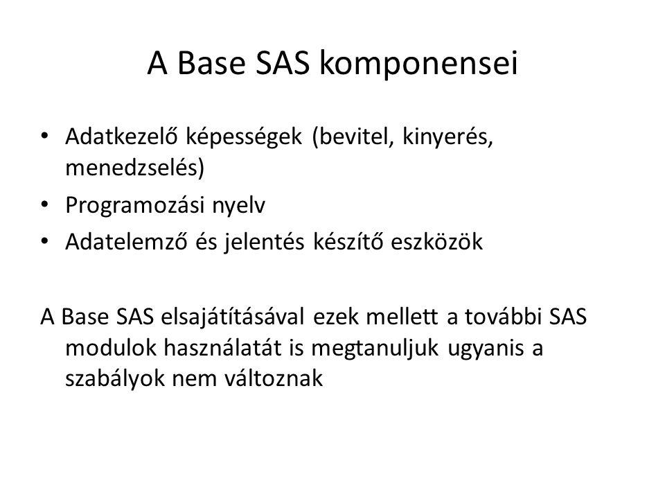 A Base SAS komponensei Adatkezelő képességek (bevitel, kinyerés, menedzselés) Programozási nyelv. Adatelemző és jelentés készítő eszközök.