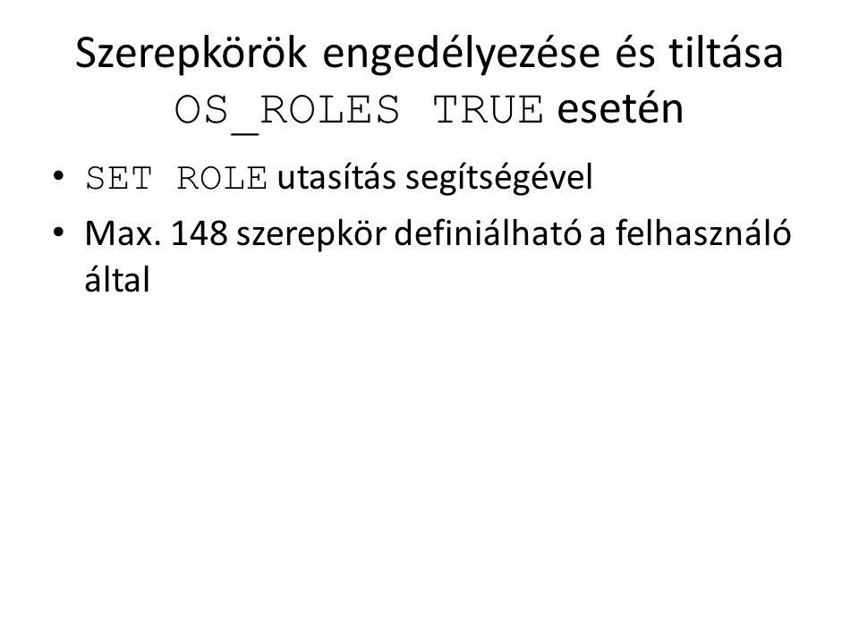 Szerepkörök engedélyezése és tiltása OS_ROLES TRUE esetén