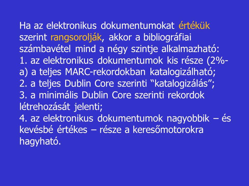 Ha az elektronikus dokumentumokat értékük szerint rangsorolják, akkor a bibliográfiai számbavétel mind a négy szintje alkalmazható: