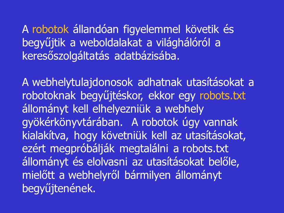 A robotok állandóan figyelemmel követik és begyűjtik a weboldalakat a világhálóról a keresőszolgáltatás adatbázisába.