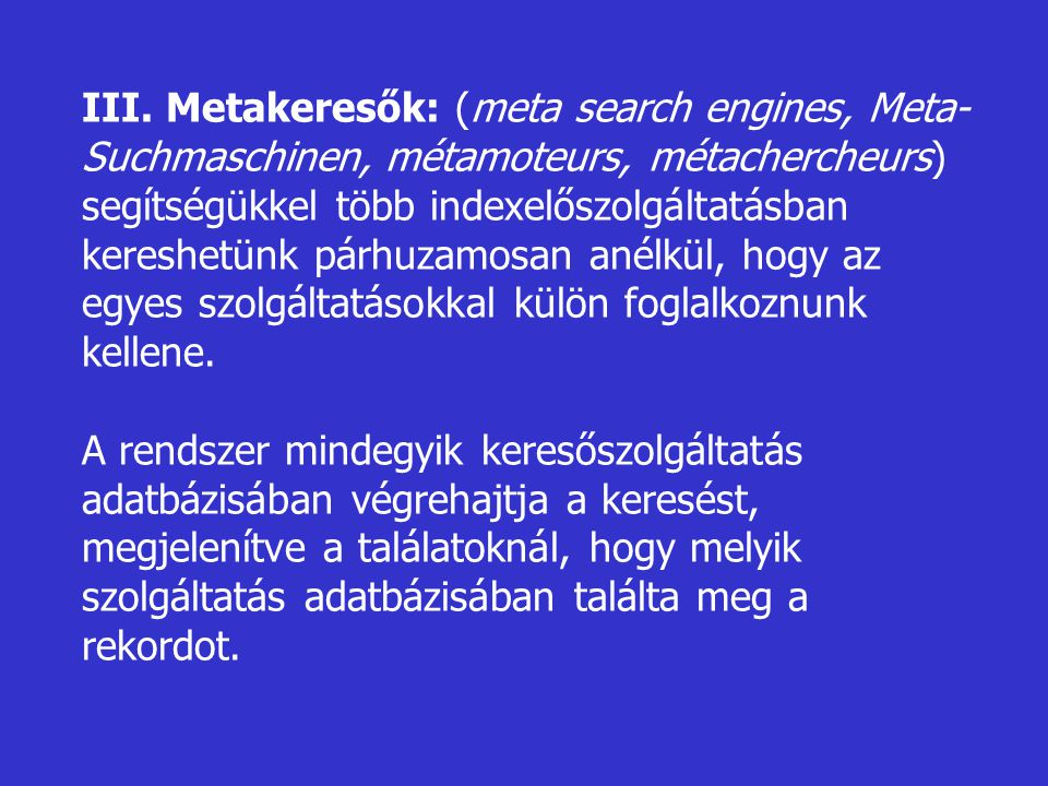 III. Metakeresők: (meta search engines, Meta-Suchmaschinen, métamoteurs, métachercheurs)