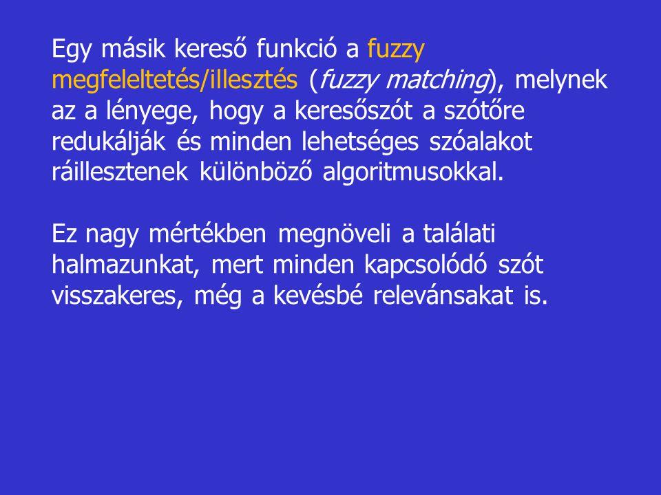 Egy másik kereső funkció a fuzzy megfeleltetés/illesztés (fuzzy matching), melynek az a lényege, hogy a keresőszót a szótőre redukálják és minden lehetséges szóalakot ráillesztenek különböző algoritmusokkal.