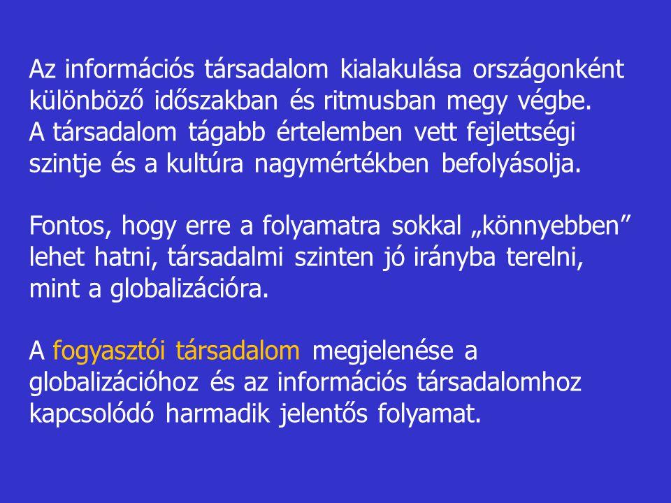 Az információs társadalom kialakulása országonként különböző időszakban és ritmusban megy végbe.