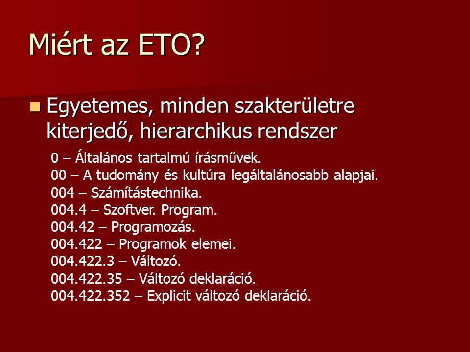 Miért az ETO Egyetemes, minden szakterületre kiterjedő, hierarchikus rendszer. 0 – Általános tartalmú írásművek.