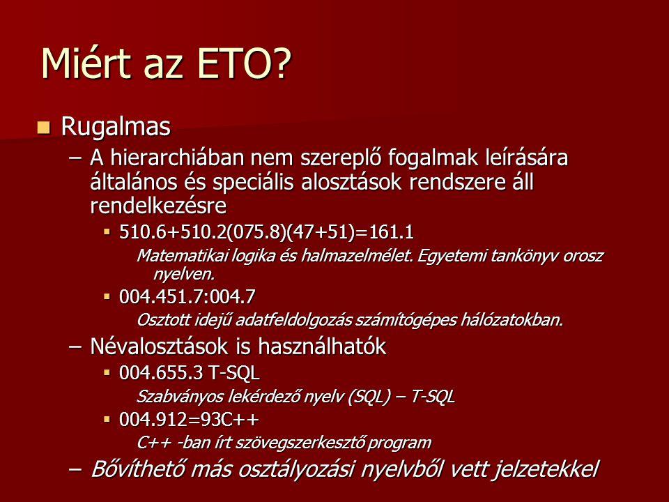 Miért az ETO Rugalmas. A hierarchiában nem szereplő fogalmak leírására általános és speciális alosztások rendszere áll rendelkezésre.