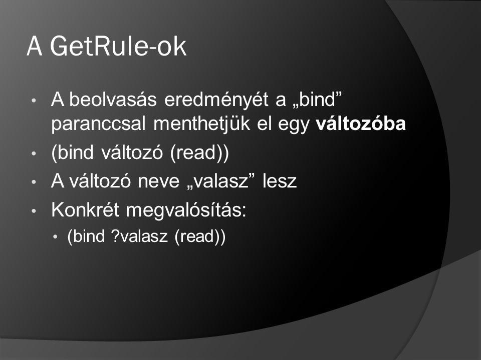 """A GetRule-ok A beolvasás eredményét a """"bind paranccsal menthetjük el egy változóba. (bind változó (read))"""
