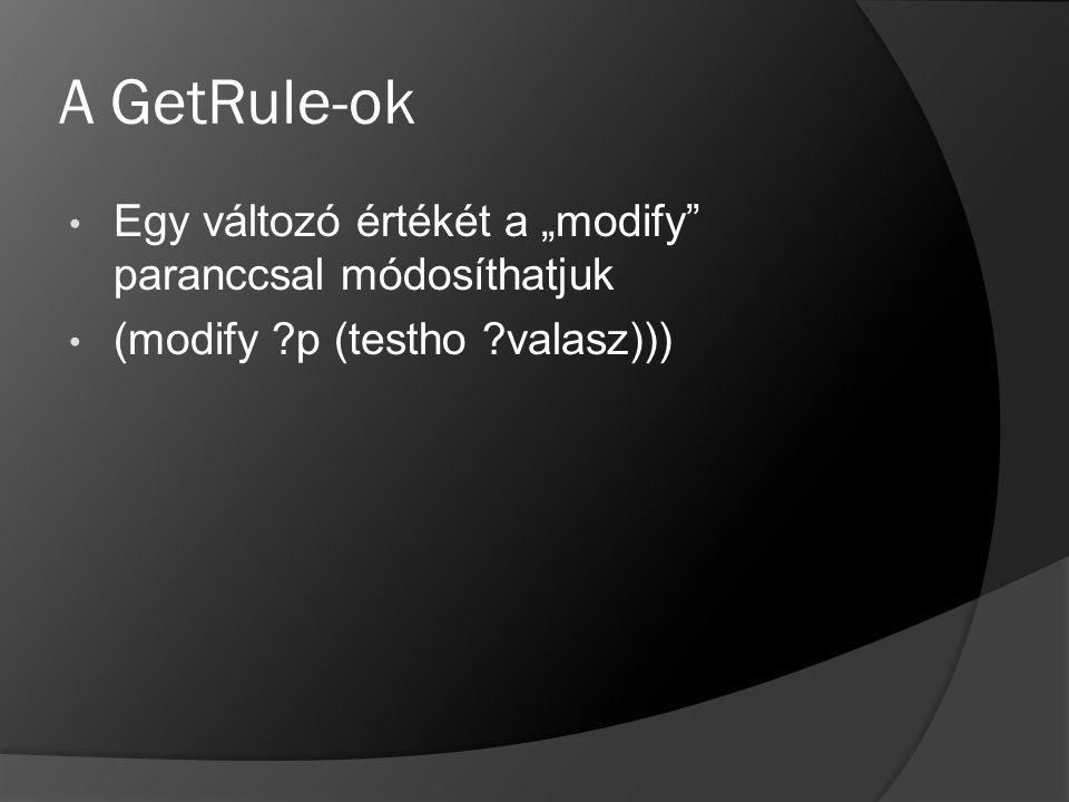 """A GetRule-ok Egy változó értékét a """"modify paranccsal módosíthatjuk"""