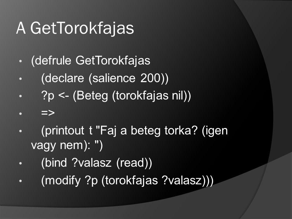 A GetTorokfajas (defrule GetTorokfajas (declare (salience 200))