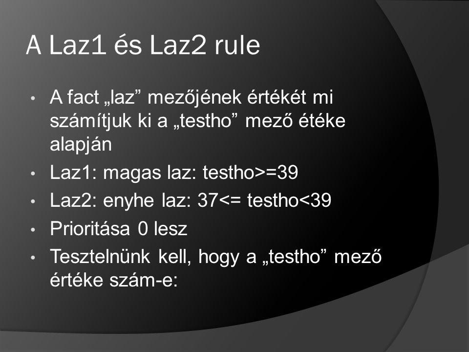 """A Laz1 és Laz2 rule A fact """"laz mezőjének értékét mi számítjuk ki a """"testho mező étéke alapján. Laz1: magas laz: testho>=39."""