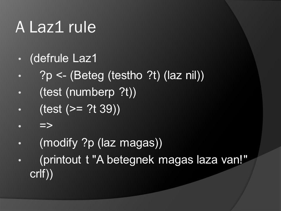 A Laz1 rule (defrule Laz1 p <- (Beteg (testho t) (laz nil))