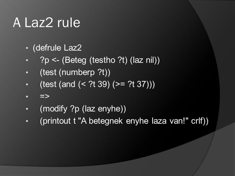 A Laz2 rule (defrule Laz2 p <- (Beteg (testho t) (laz nil))