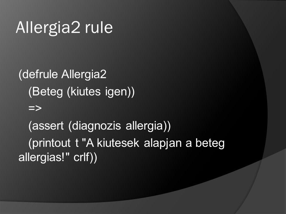 Allergia2 rule (defrule Allergia2 (Beteg (kiutes igen)) =>