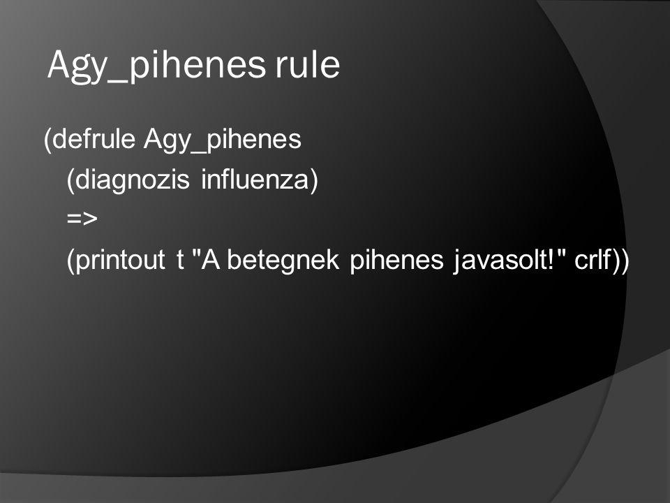 Agy_pihenes rule (defrule Agy_pihenes (diagnozis influenza) => (printout t A betegnek pihenes javasolt! crlf))