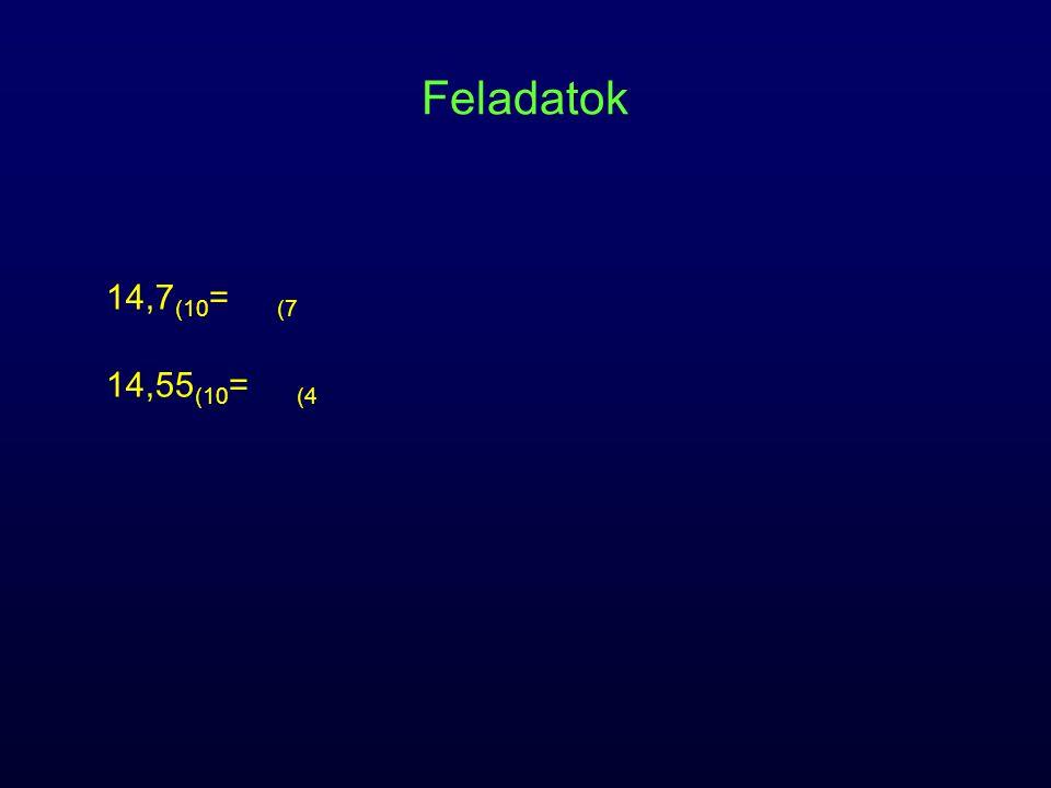 Feladatok 14,7(10= (7 14,55(10= (4