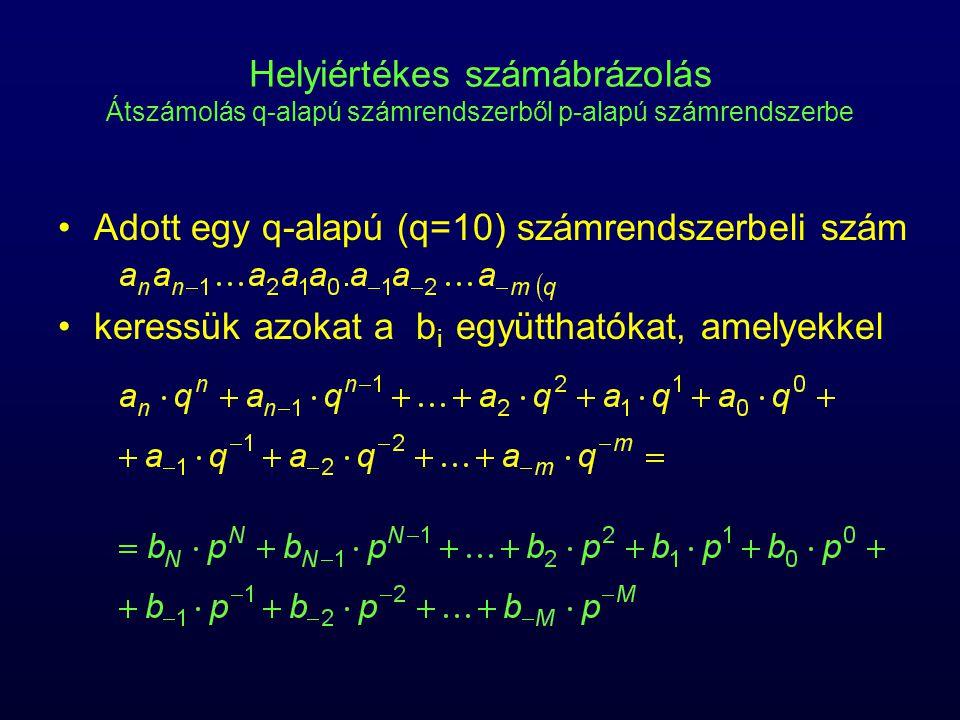 Helyiértékes számábrázolás Átszámolás q-alapú számrendszerből p-alapú számrendszerbe