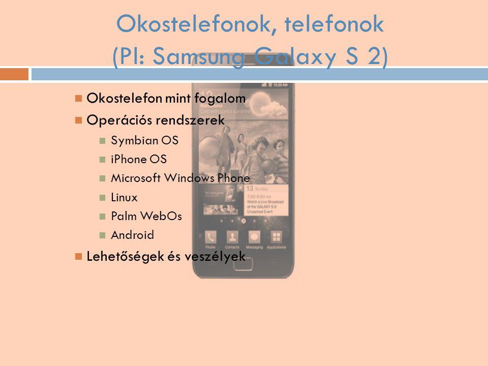 Okostelefonok, telefonok (Pl: Samsung Galaxy S 2)