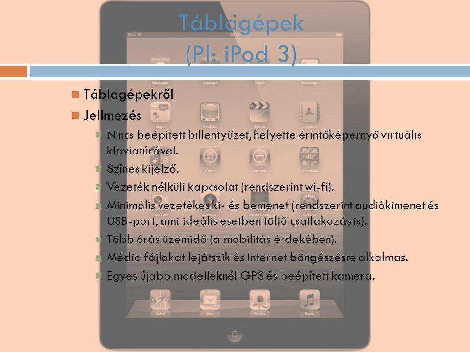 Táblagépek (Pl: iPod 3) Táblagépekről Jellmezés