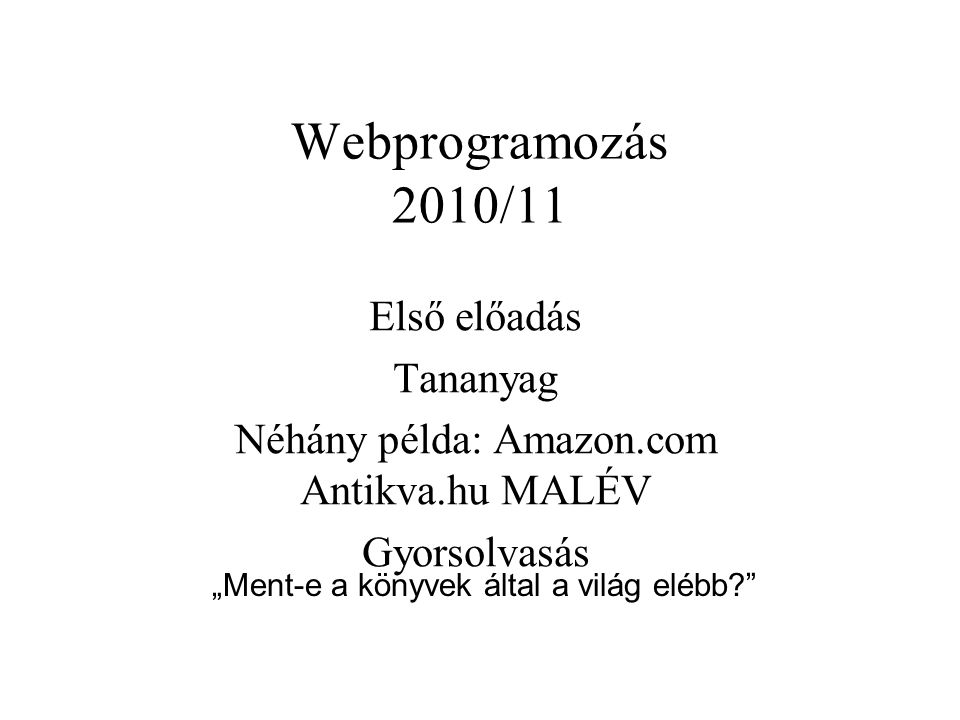 Webprogramozás 2010/11 Első előadás Tananyag
