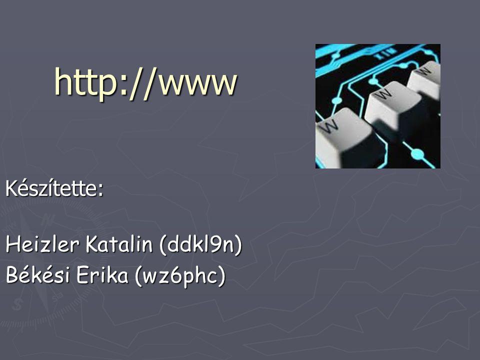 Készítette: Heizler Katalin (ddkl9n) Békési Erika (wz6phc)