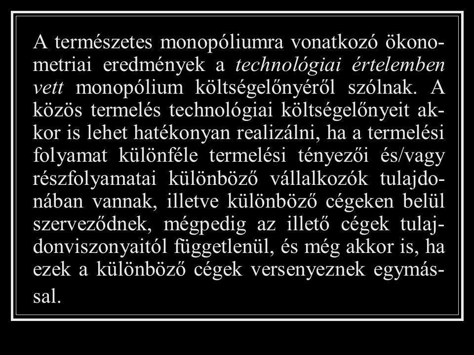A természetes monopóliumra vonatkozó ökono-metriai eredmények a technológiai értelemben vett monopólium költségelőnyéről szólnak.