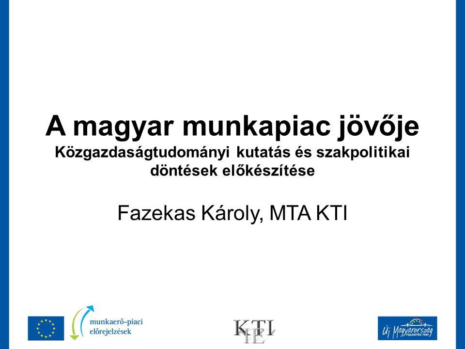 A magyar munkapiac jövője Közgazdaságtudományi kutatás és szakpolitikai döntések előkészítése