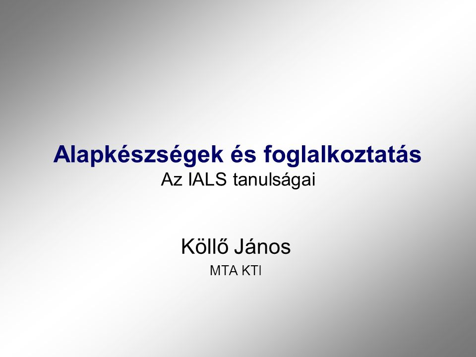 Alapkészségek és foglalkoztatás Az IALS tanulságai