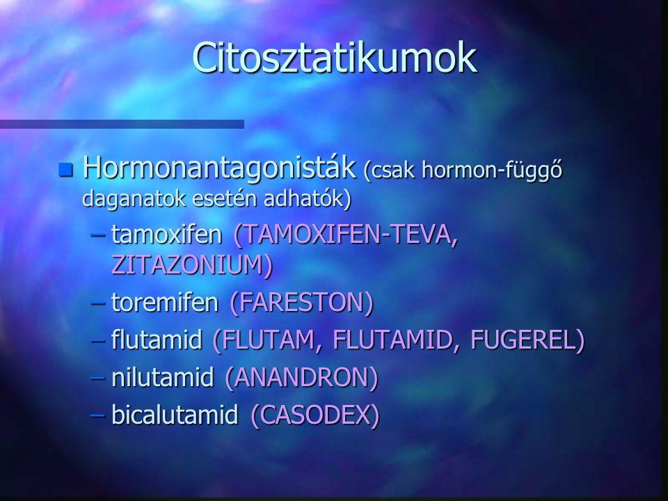 Citosztatikumok Hormonantagonisták (csak hormon-függő daganatok esetén adhatók) tamoxifen (TAMOXIFEN-TEVA, ZITAZONIUM)