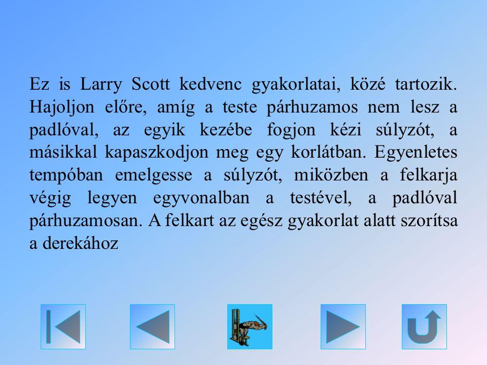 Ez is Larry Scott kedvenc gyakorlatai, közé tartozik