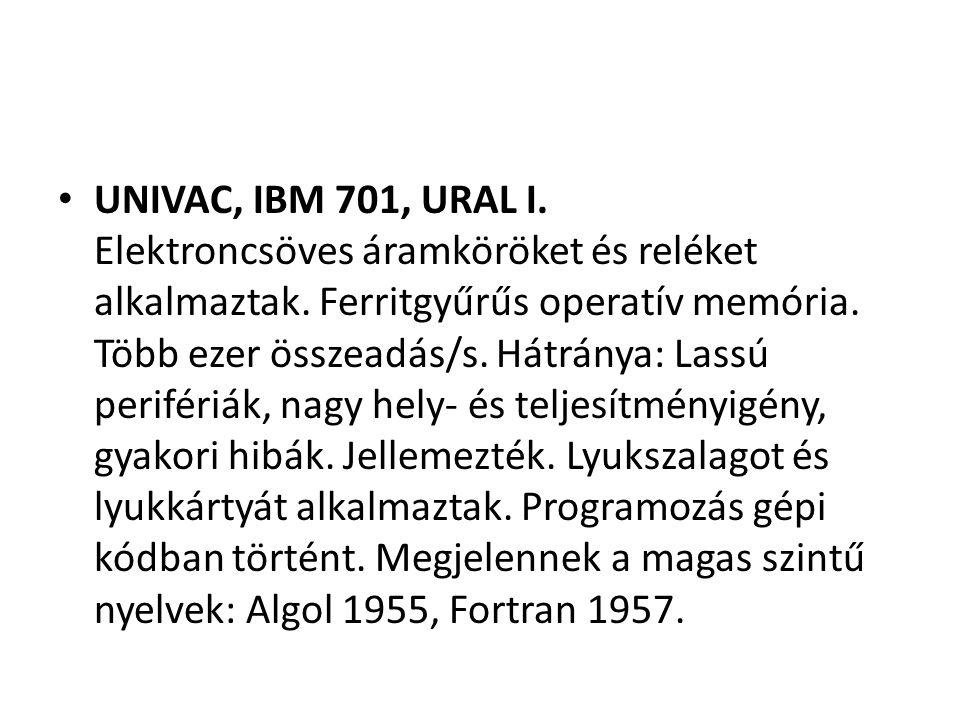 UNIVAC, IBM 701, URAL I. Elektroncsöves áramköröket és reléket alkalmaztak.